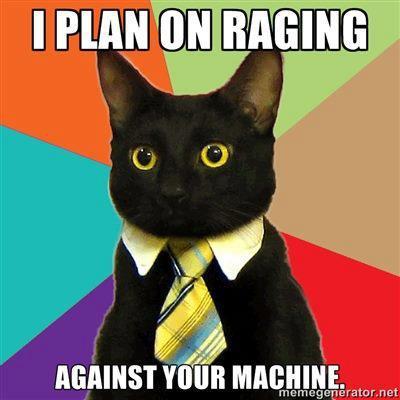 Raging against your machine